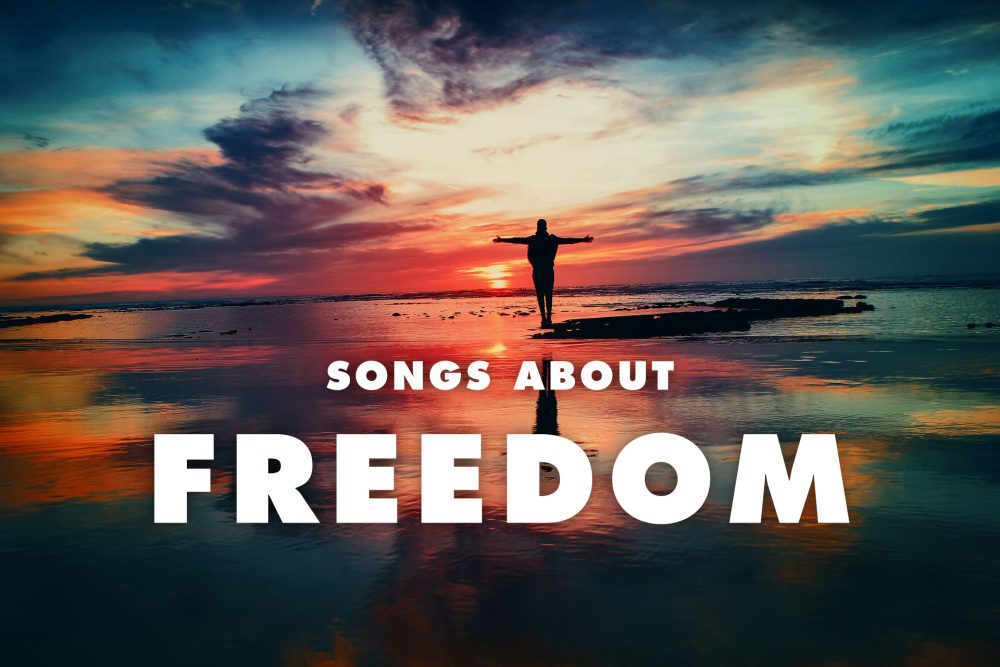 20 Best Songs About Freedom