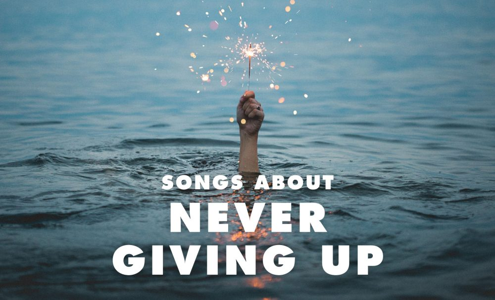 20 Best Songs About Not Giving Up and Overcoming Adversity