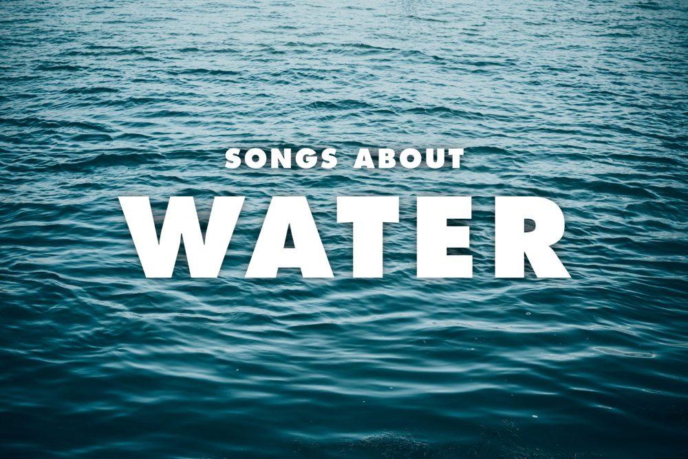 30 Best Songs About Water: Rain, Rivers, Oceans & Seas