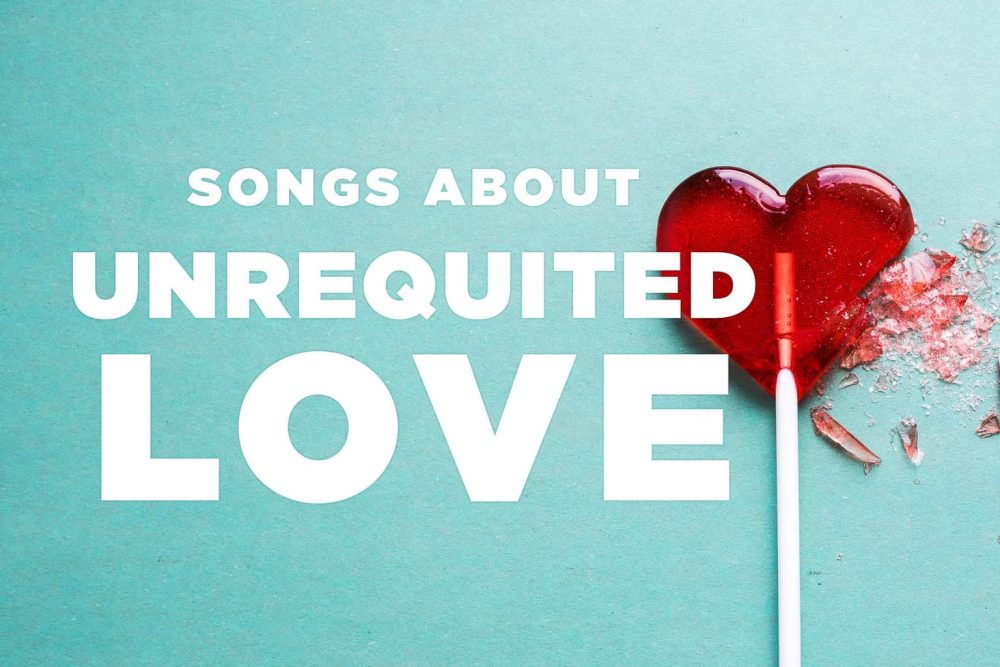 10 Best Songs About Unrequited Love